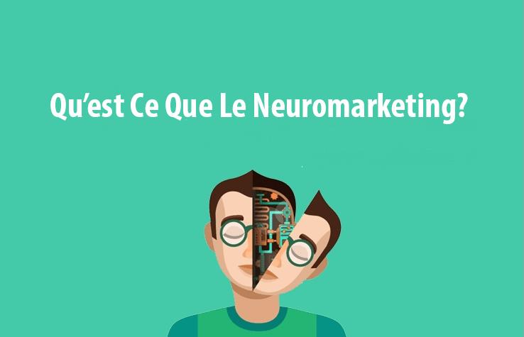 Qu'est ce que le Neuromarketing et comment l'utiliser ?